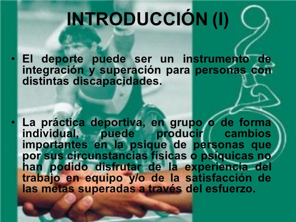 INTRODUCCIÓN (I) El deporte puede ser un instrumento de integración y superación para personas con distintas discapacidades.