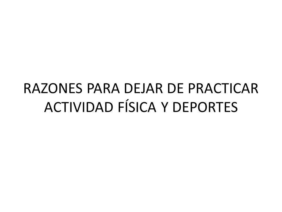 RAZONES PARA DEJAR DE PRACTICAR ACTIVIDAD FÍSICA Y DEPORTES