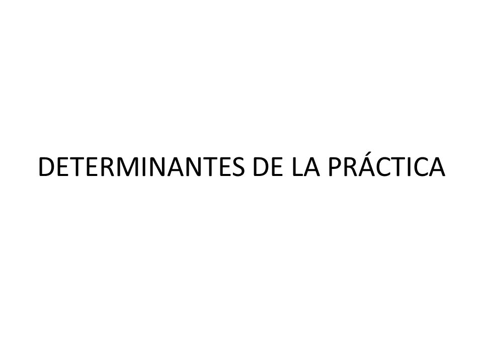 DETERMINANTES DE LA PRÁCTICA