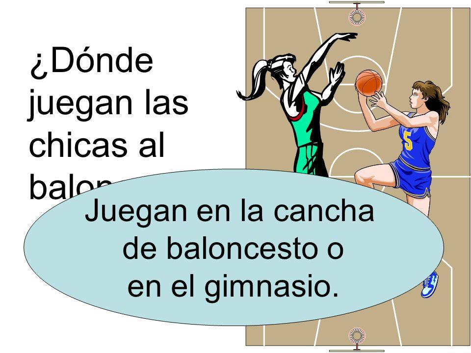 ¿Dónde juegan las chicas al baloncesto