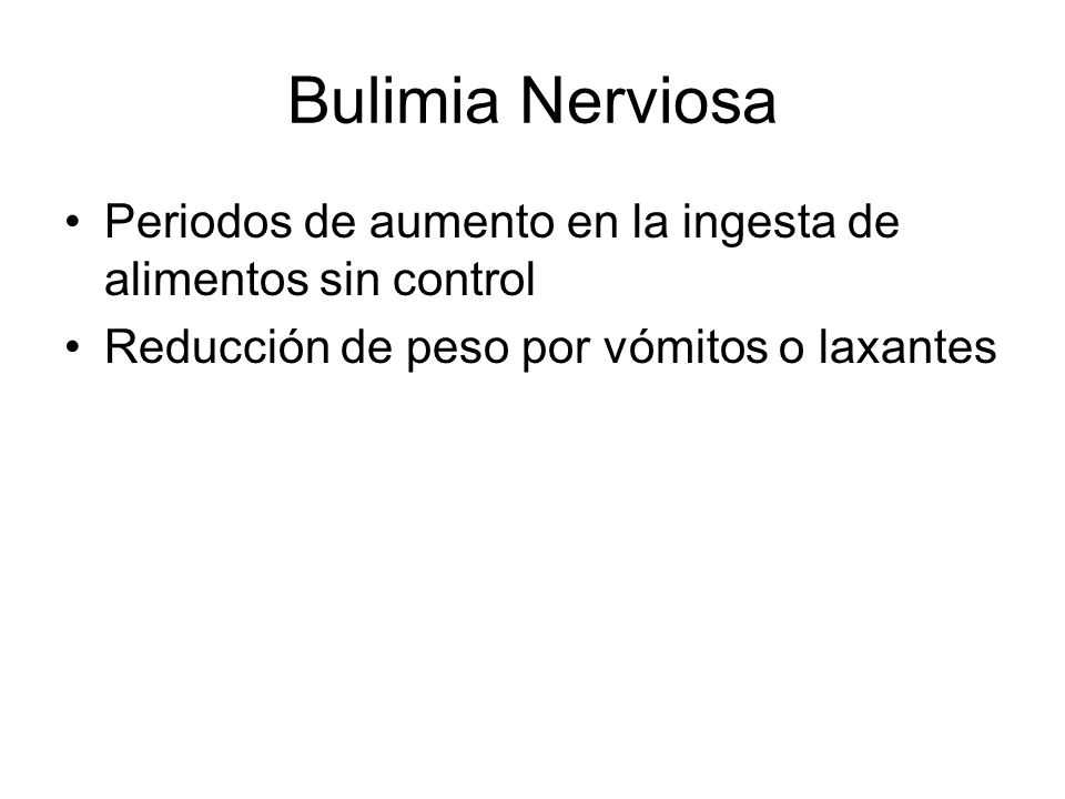 Bulimia Nerviosa Periodos de aumento en la ingesta de alimentos sin control.
