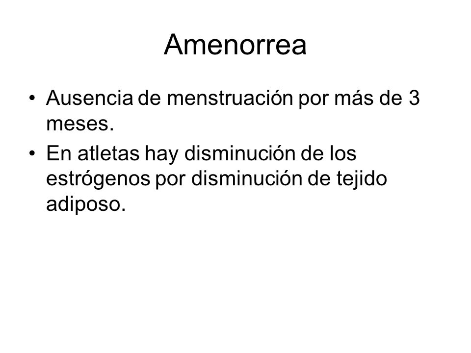 Amenorrea Ausencia de menstruación por más de 3 meses.