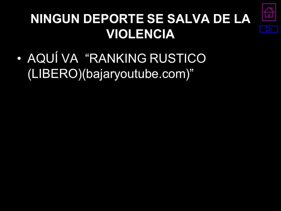 NINGUN DEPORTE SE SALVA DE LA VIOLENCIA