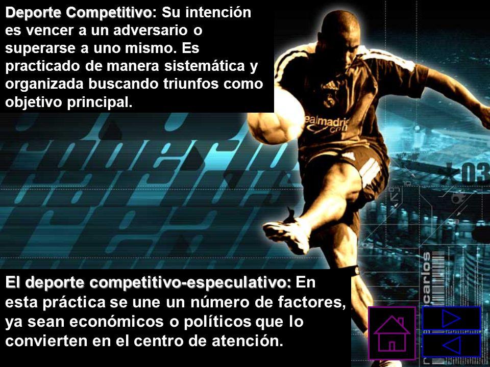 Deporte Competitivo: Su intención es vencer a un adversario o superarse a uno mismo. Es practicado de manera sistemática y organizada buscando triunfos como objetivo principal.