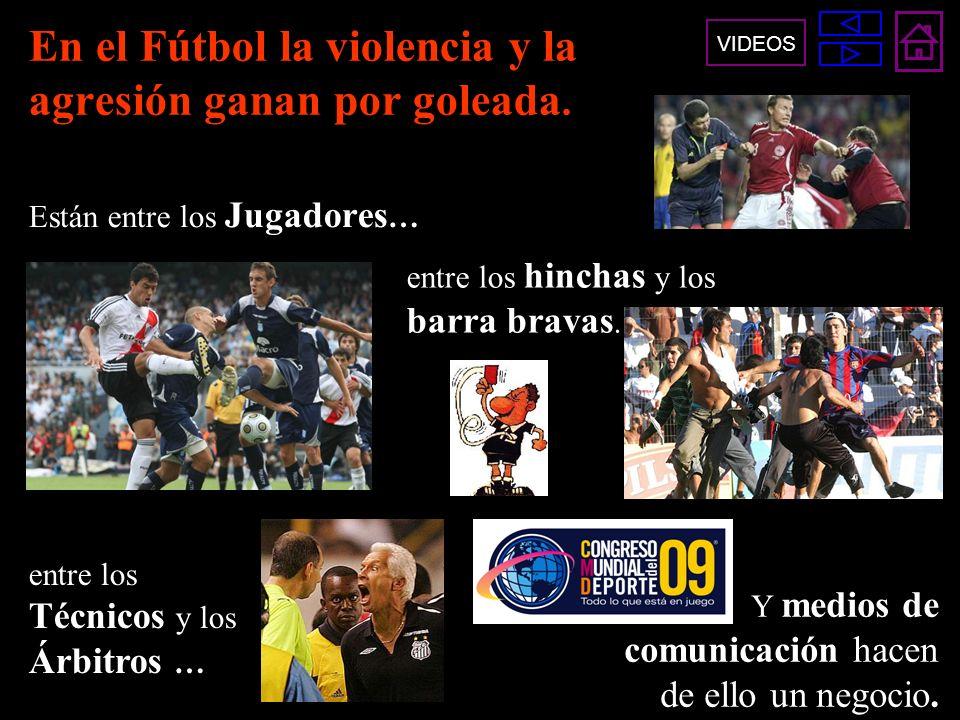 En el Fútbol la violencia y la agresión ganan por goleada.