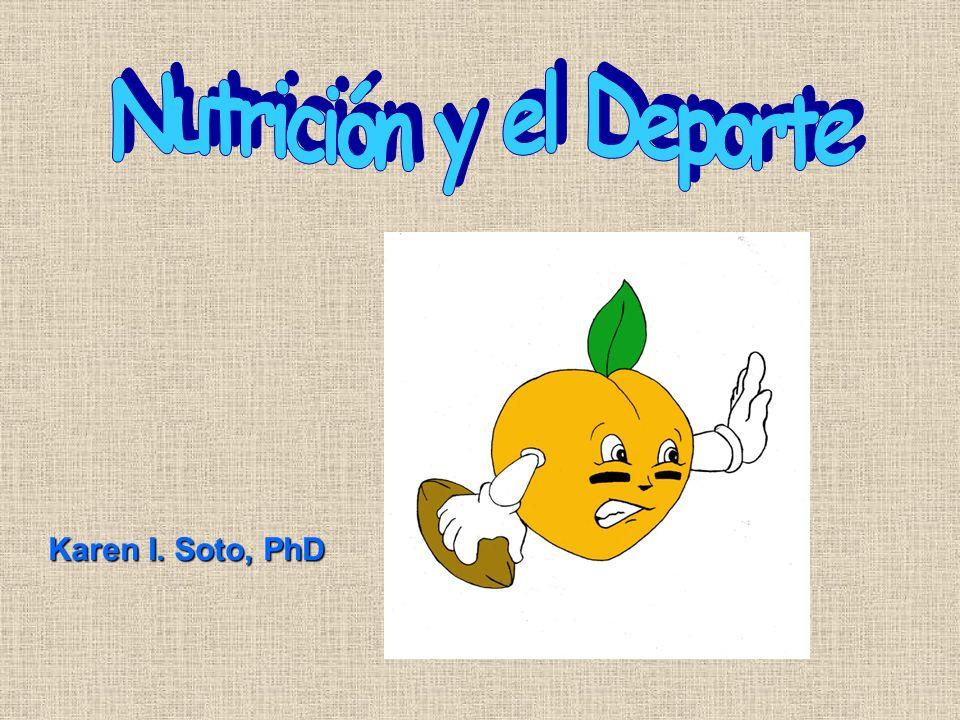 Nutrición y el Deporte Karen I. Soto, PhD