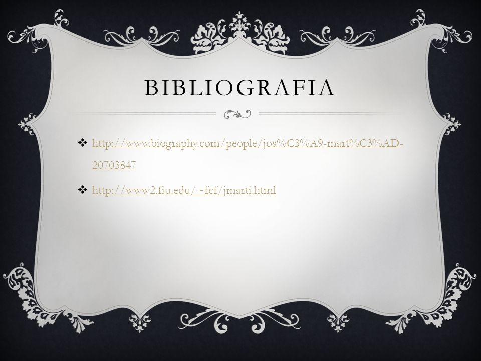 Bibliografia http://www.biography.com/people/jos%C3%A9-mart%C3%AD-20703847.