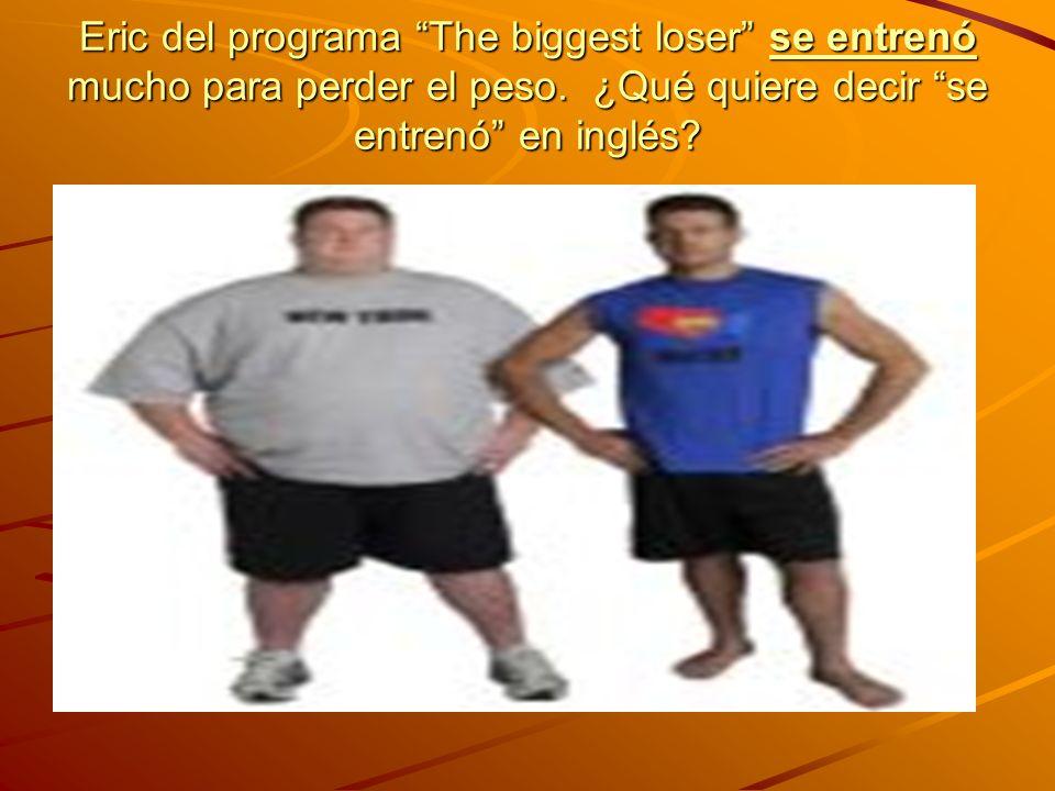 Eric del programa The biggest loser se entrenó mucho para perder el peso.