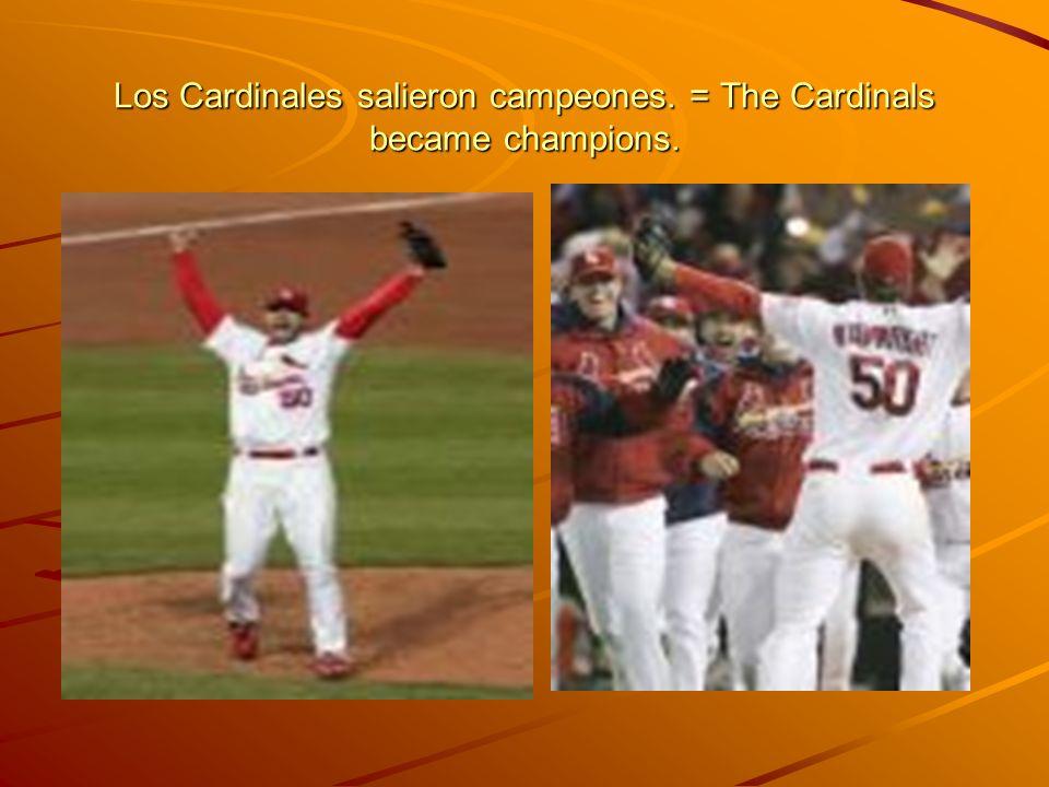 Los Cardinales salieron campeones. = The Cardinals became champions.