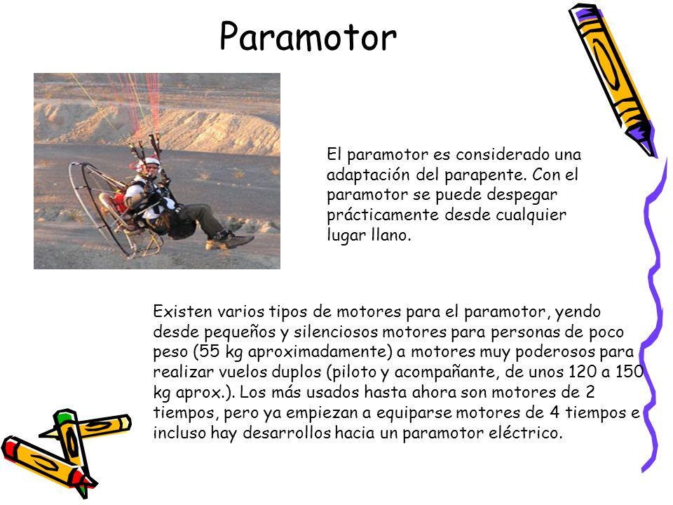 Paramotor El paramotor es considerado una adaptación del parapente. Con el paramotor se puede despegar prácticamente desde cualquier lugar llano.