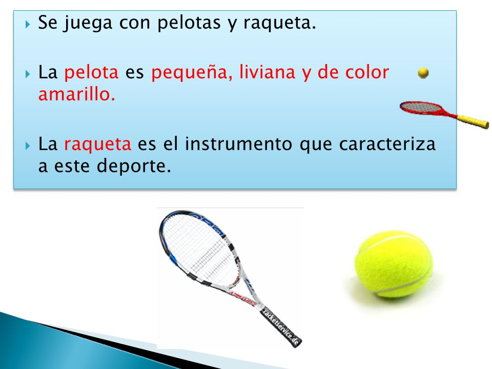 Se juega con pelotas y raqueta.