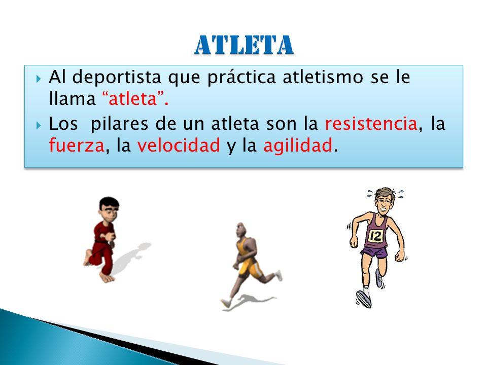 ATLETA Al deportista que práctica atletismo se le llama atleta .