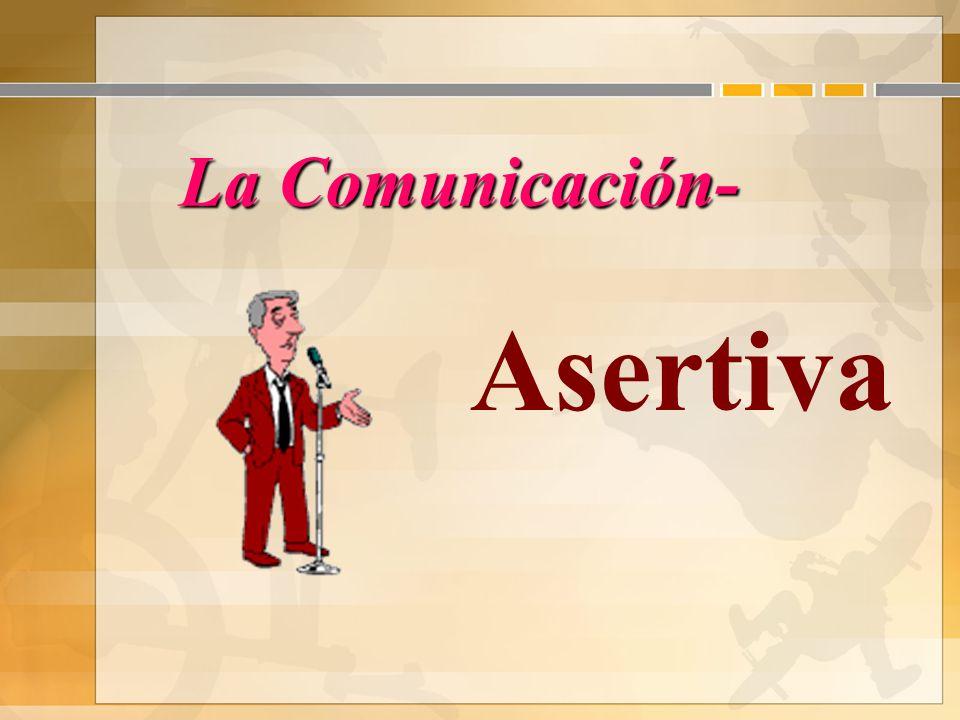 La Comunicación- Asertiva