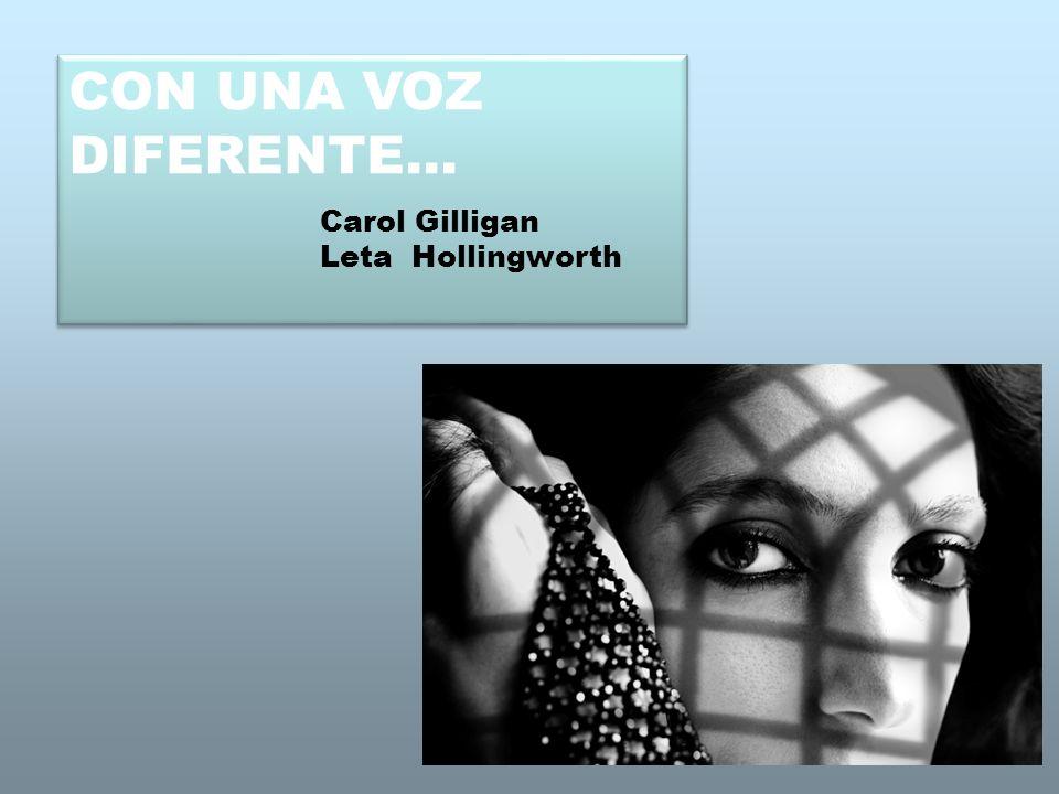 CON UNA VOZ DIFERENTE… Carol Gilligan Leta Hollingworth