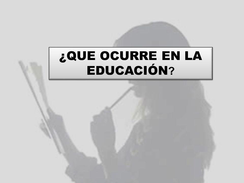 ¿QUE OCURRE EN LA EDUCACIÓN