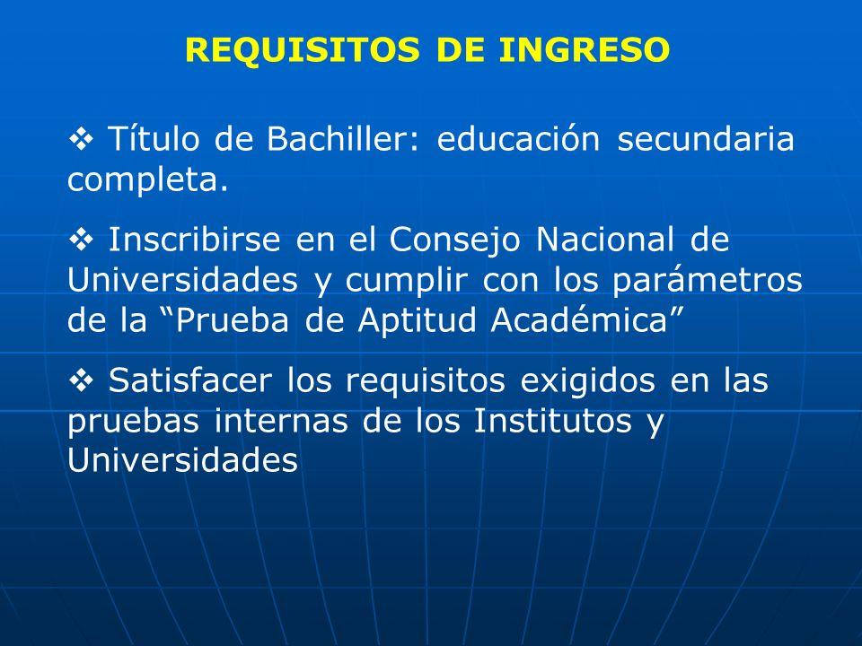 REQUISITOS DE INGRESO Título de Bachiller: educación secundaria completa.