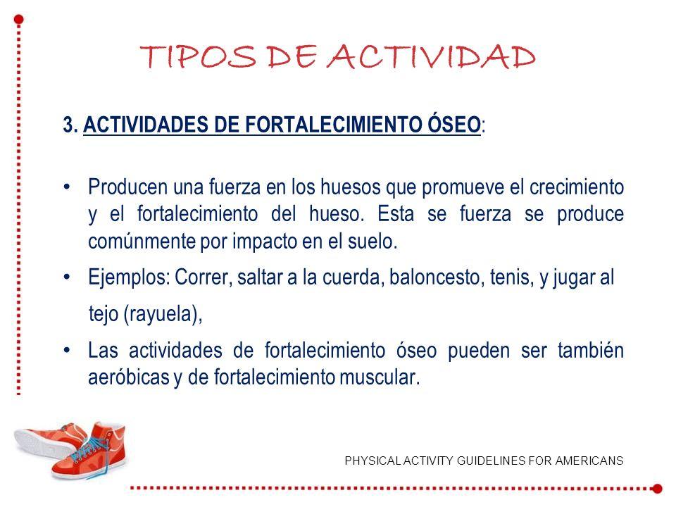 TIPOS DE ACTIVIDAD 3. ACTIVIDADES DE FORTALECIMIENTO ÓSEO: