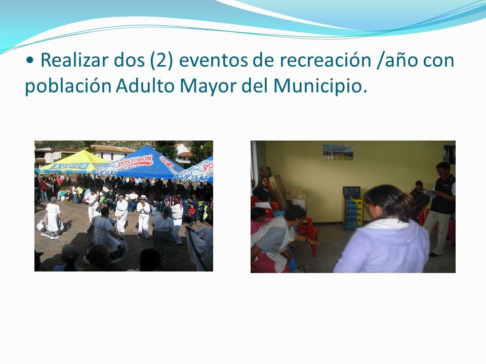 • Realizar dos (2) eventos de recreación /año con población Adulto Mayor del Municipio.