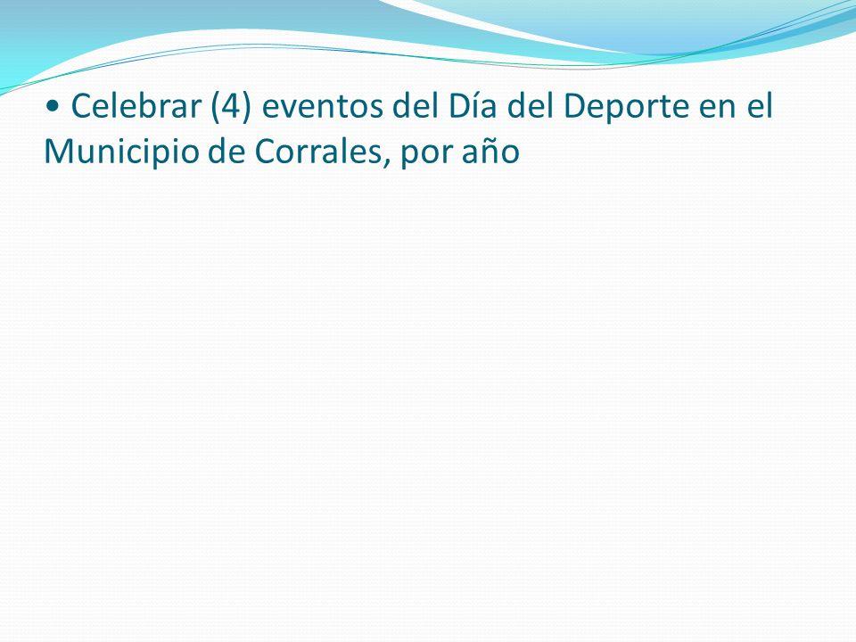 • Celebrar (4) eventos del Día del Deporte en el Municipio de Corrales, por año