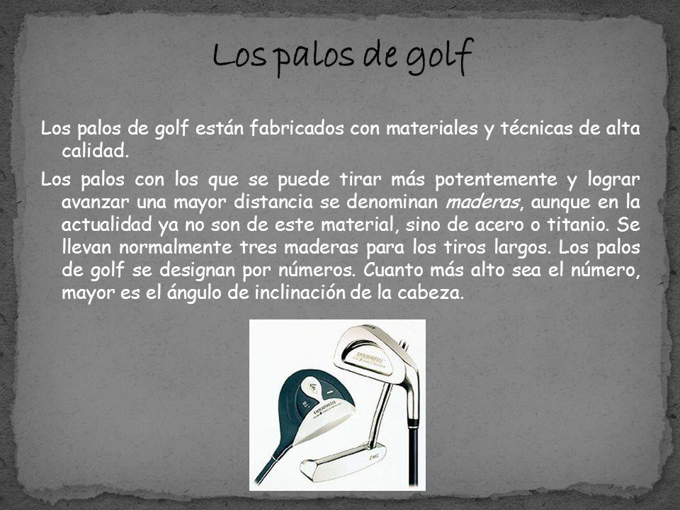 Los palos de golf Los palos de golf están fabricados con materiales y técnicas de alta calidad.