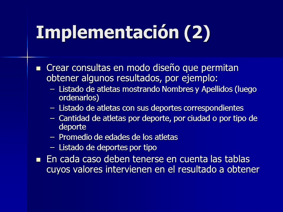 Implementación (2) Crear consultas en modo diseño que permitan obtener algunos resultados, por ejemplo: