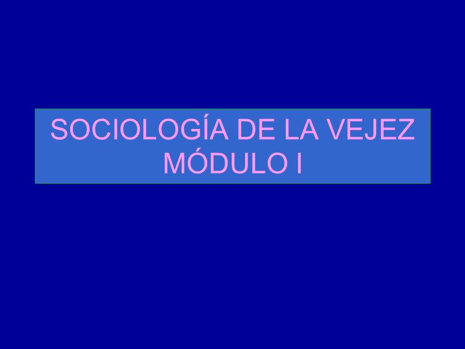 SOCIOLOGÍA DE LA VEJEZ MÓDULO I