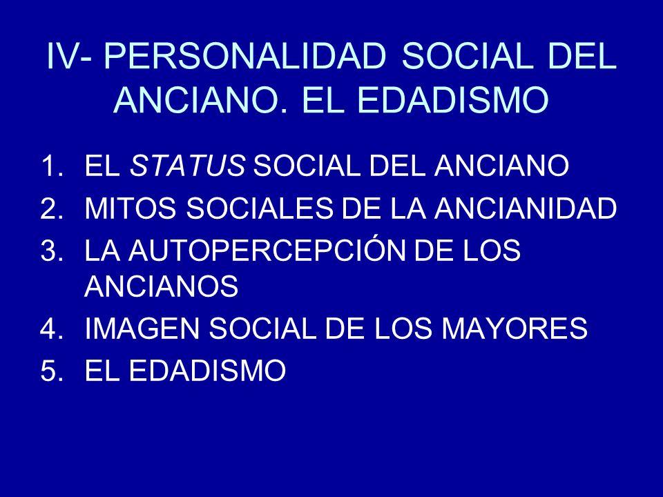 IV- PERSONALIDAD SOCIAL DEL ANCIANO. EL EDADISMO