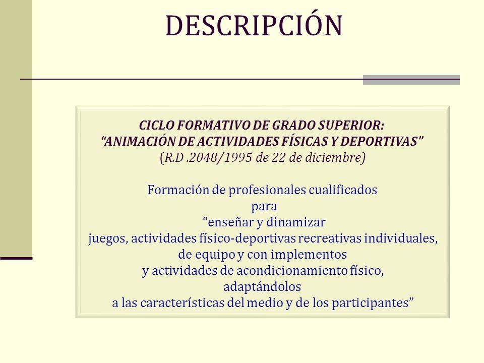DESCRIPCIÓN CICLO FORMATIVO DE GRADO SUPERIOR: ANIMACIÓN DE ACTIVIDADES FÍSICAS Y DEPORTIVAS (R.D .2048/1995 de 22 de diciembre)