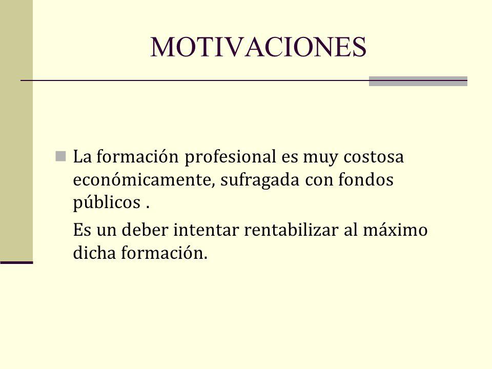 MOTIVACIONES La formación profesional es muy costosa económicamente, sufragada con fondos públicos .