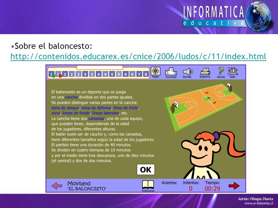 Sobre el baloncesto: http://contenidos.educarex.es/cnice/2006/ludos/c/11/index.html