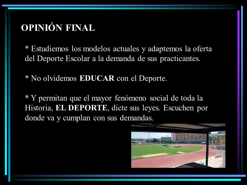 OPINIÓN FINAL * Estudiemos los modelos actuales y adaptemos la oferta del Deporte Escolar a la demanda de sus practicantes.