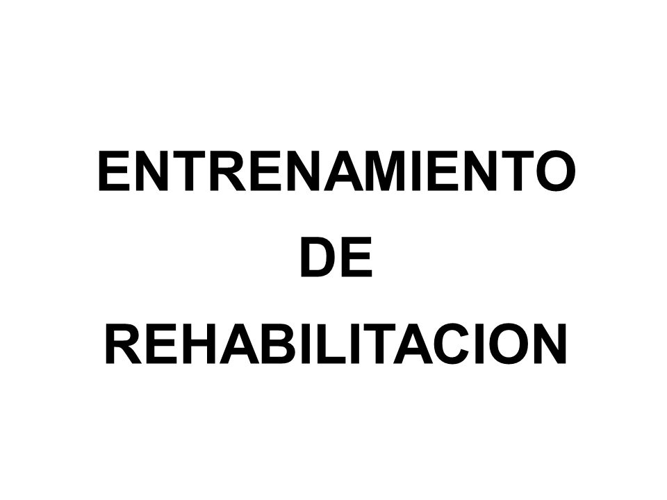 ENTRENAMIENTO DE REHABILITACION