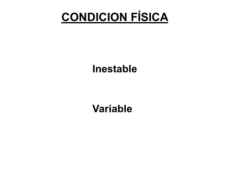 CONDICION FÍSICA Inestable Variable