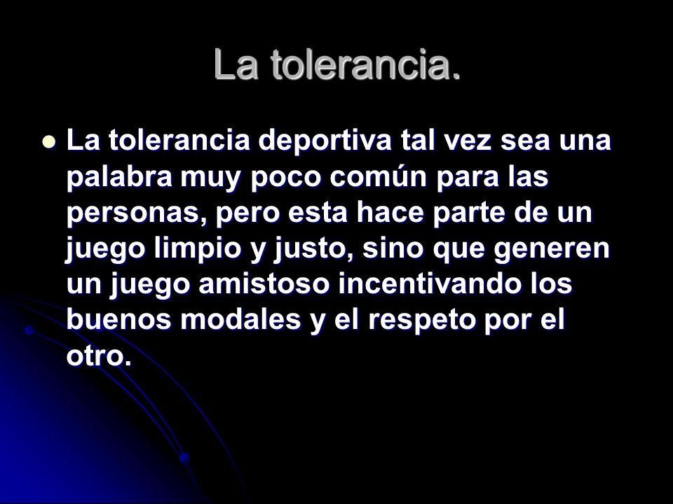 La tolerancia.