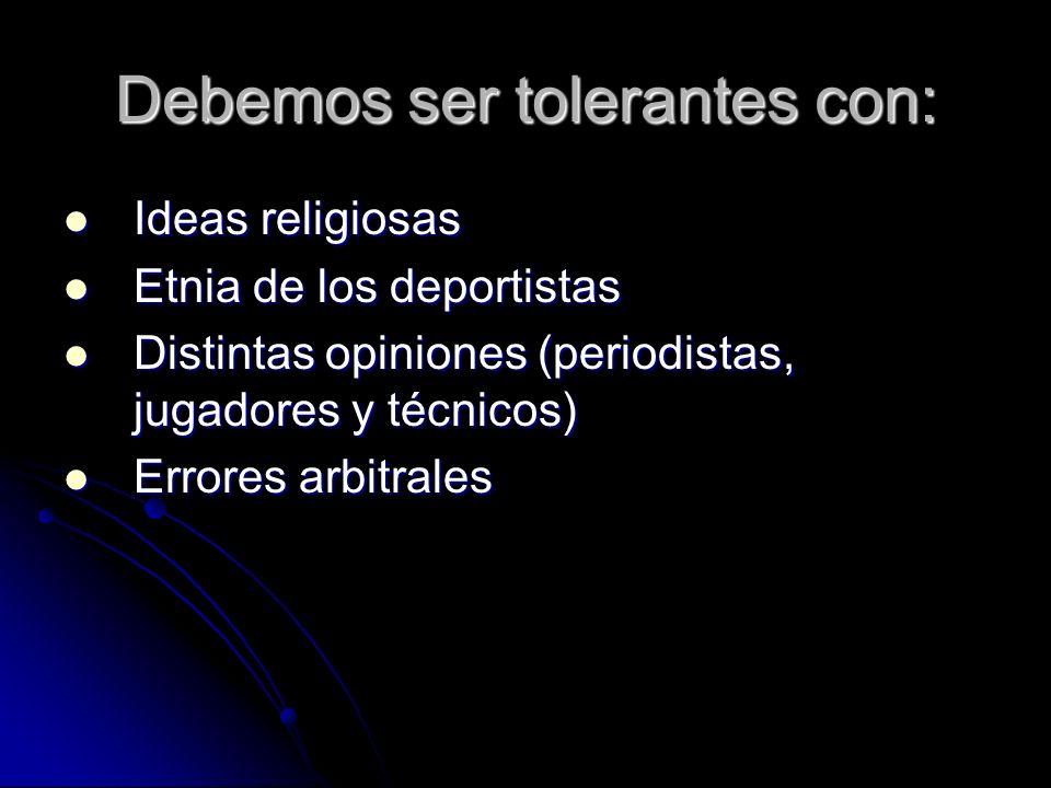 Debemos ser tolerantes con: