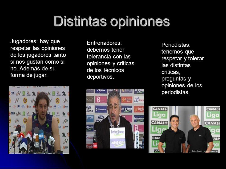 Distintas opiniones Jugadores: hay que respetar las opiniones de los jugadores tanto si nos gustan como si no. Además de su forma de jugar.