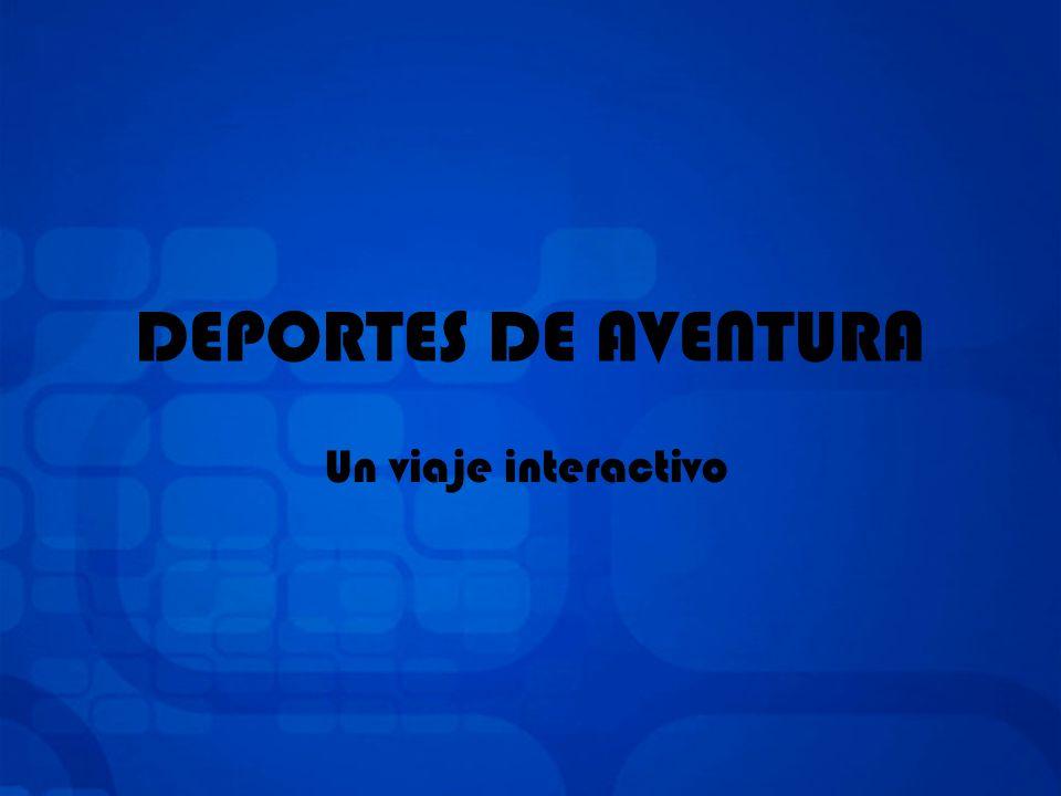 DEPORTES DE AVENTURA Un viaje interactivo