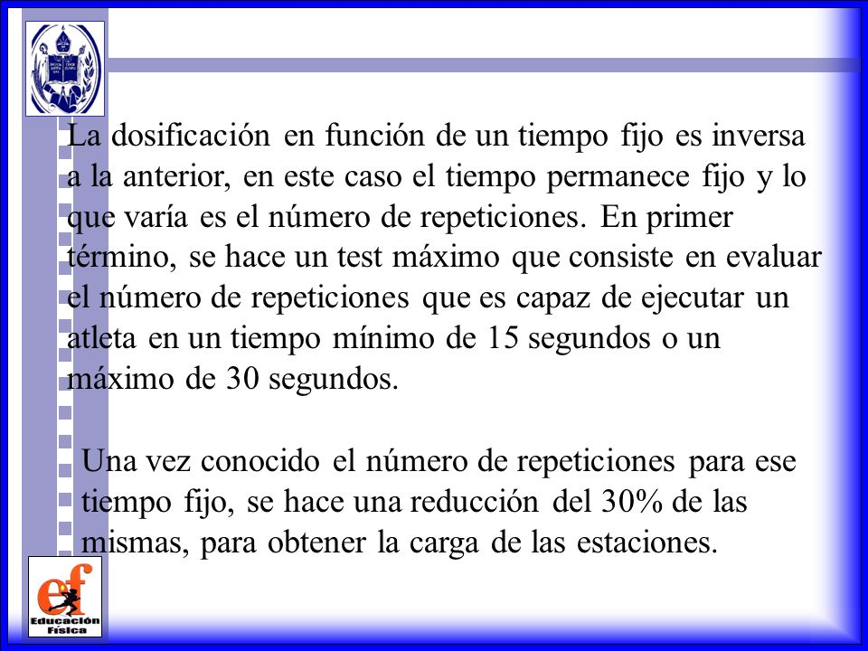 La dosificación en función de un tiempo fijo es inversa a la anterior, en este caso el tiempo permanece fijo y lo que varía es el número de repeticiones. En primer término, se hace un test máximo que consiste en evaluar el número de repeticiones que es capaz de ejecutar un atleta en un tiempo mínimo de 15 segundos o un máximo de 30 segundos.
