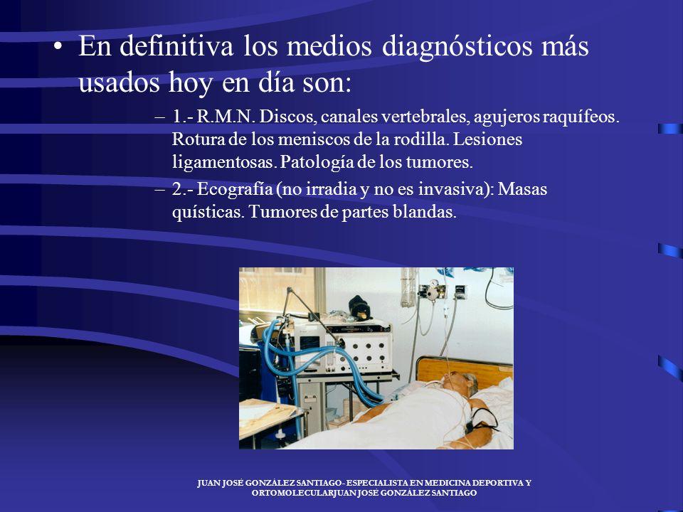En definitiva los medios diagnósticos más usados hoy en día son: