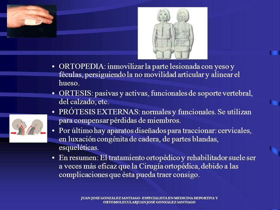 ORTOPEDIA: inmovilizar la parte lesionada con yeso y féculas, persiguiendo la no movilidad articular y alinear el hueso.