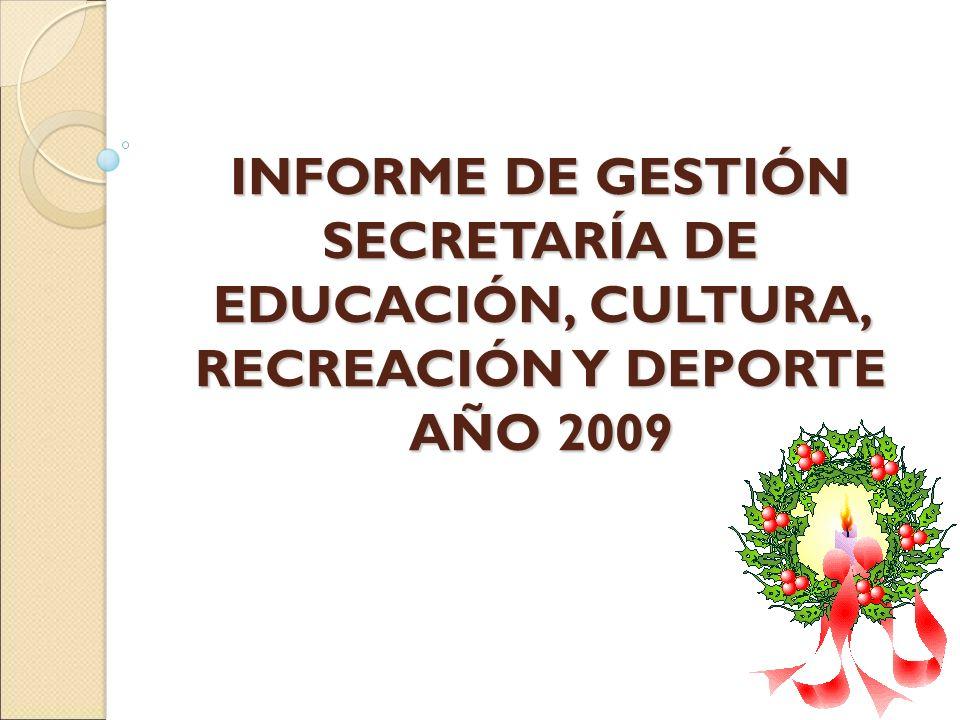 INFORME DE GESTIÓN SECRETARÍA DE EDUCACIÓN, CULTURA, RECREACIÓN Y DEPORTE AÑO 2009