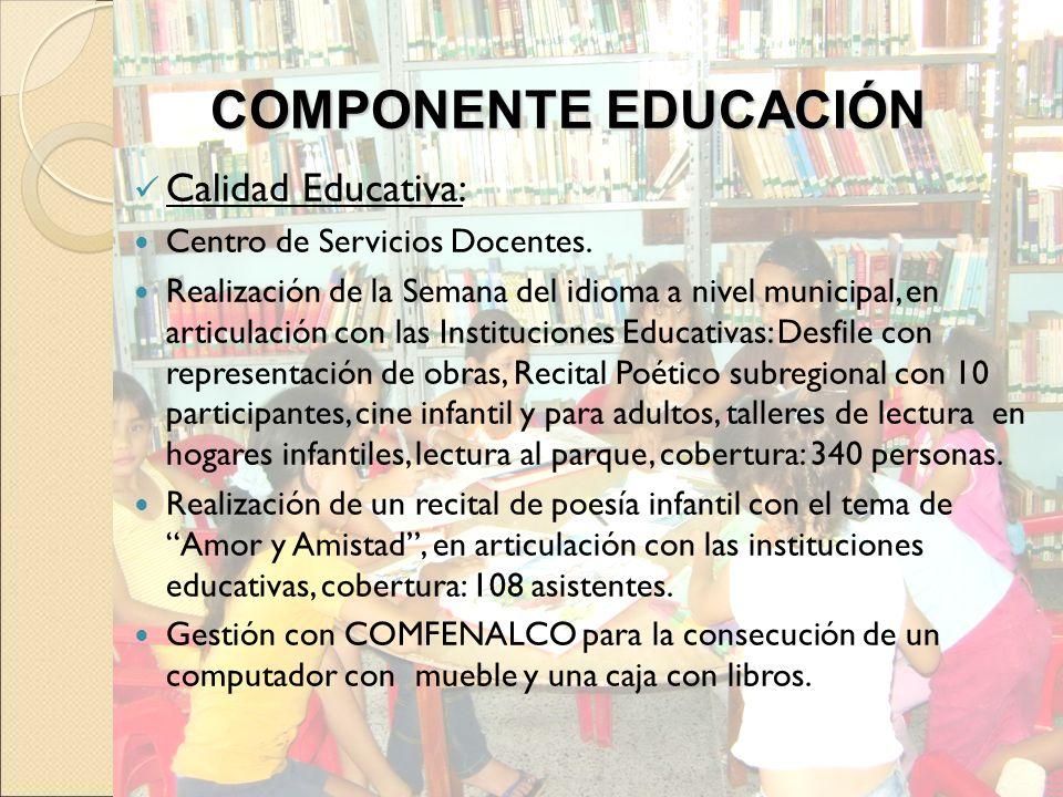 COMPONENTE EDUCACIÓN Calidad Educativa: Centro de Servicios Docentes.