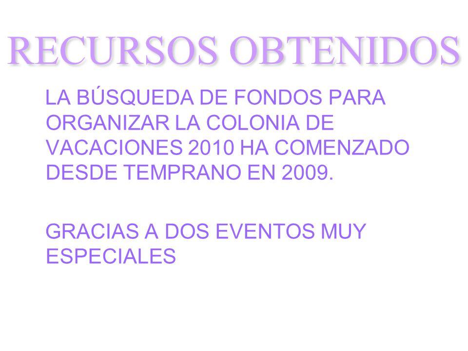 RECURSOS OBTENIDOS LA BÚSQUEDA DE FONDOS PARA ORGANIZAR LA COLONIA DE VACACIONES 2010 HA COMENZADO DESDE TEMPRANO EN 2009.