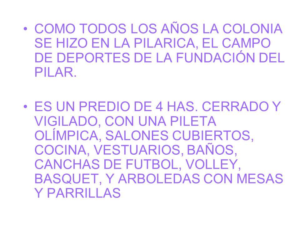 COMO TODOS LOS AÑOS LA COLONIA SE HIZO EN LA PILARICA, EL CAMPO DE DEPORTES DE LA FUNDACIÓN DEL PILAR.