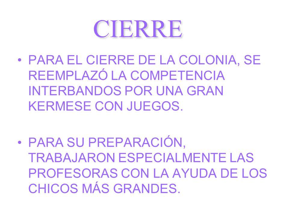 CIERRE PARA EL CIERRE DE LA COLONIA, SE REEMPLAZÓ LA COMPETENCIA INTERBANDOS POR UNA GRAN KERMESE CON JUEGOS.