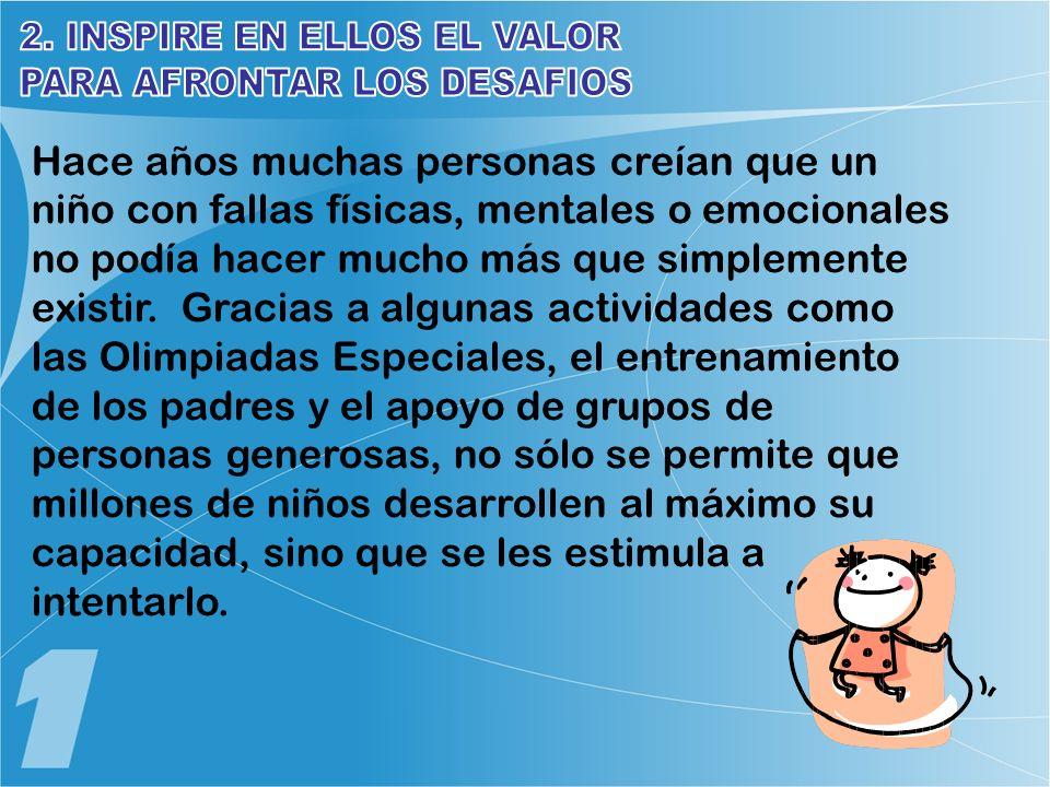 2. INSPIRE EN ELLOS EL VALOR PARA AFRONTAR LOS DESAFIOS