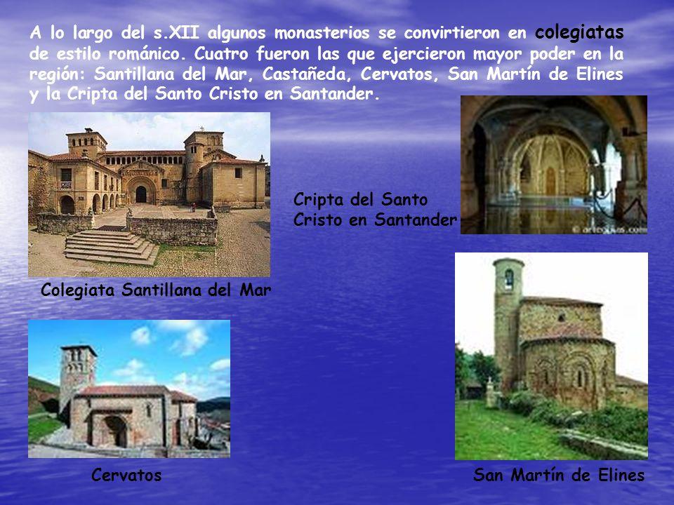 A lo largo del s.XII algunos monasterios se convirtieron en colegiatas de estilo románico. Cuatro fueron las que ejercieron mayor poder en la región: Santillana del Mar, Castañeda, Cervatos, San Martín de Elines y la Cripta del Santo Cristo en Santander.