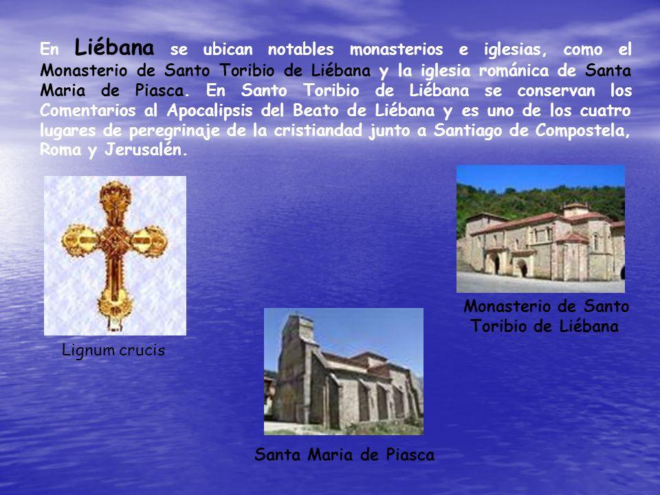 En Liébana se ubican notables monasterios e iglesias, como el Monasterio de Santo Toribio de Liébana y la iglesia románica de Santa Maria de Piasca. En Santo Toribio de Liébana se conservan los Comentarios al Apocalipsis del Beato de Liébana y es uno de los cuatro lugares de peregrinaje de la cristiandad junto a Santiago de Compostela, Roma y Jerusalén.