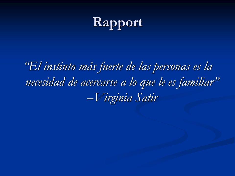 Rapport El instinto más fuerte de las personas es la necesidad de acercarse a lo que le es familiar –Virginia Satir.