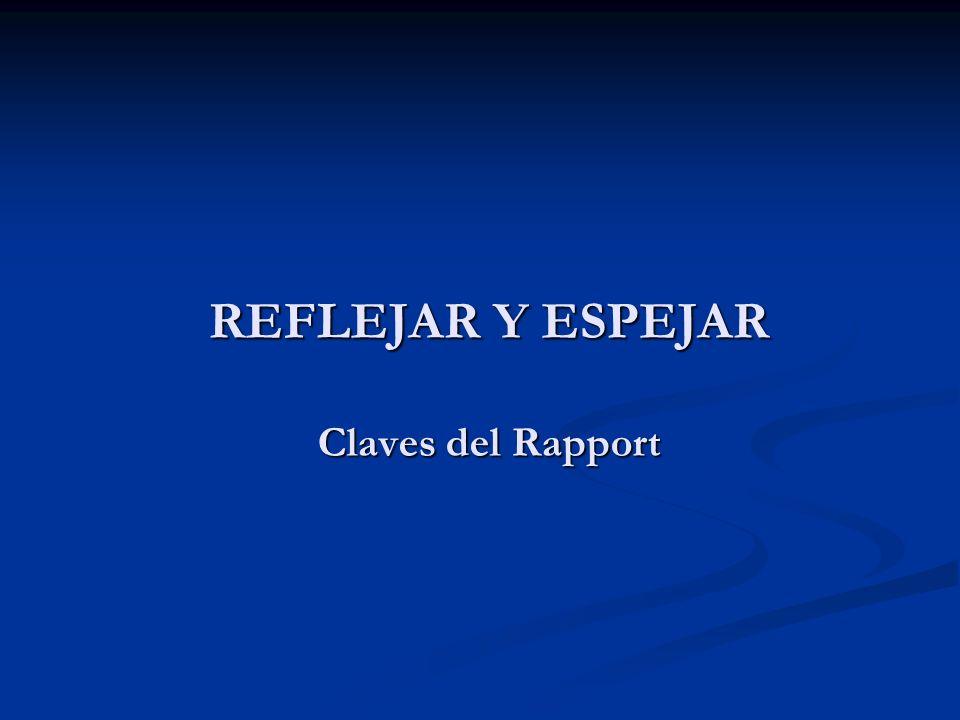 REFLEJAR Y ESPEJAR Claves del Rapport